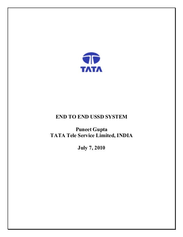 END TO END USSD SYSTEM         Puneet GuptaTATA Tele Service Limited, INDIA          July 7, 2010