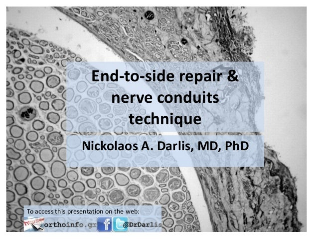 End-to-side repair &nerve conduitstechniqueNickolaos A. Darlis, MD, PhDTo access this presentation on the web: