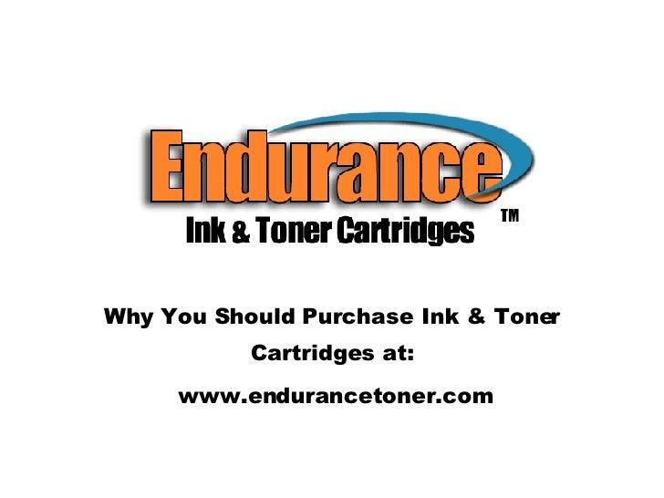 Why You Should Purchase Ink & Toner Cartridges at: www.endurancetoner.com