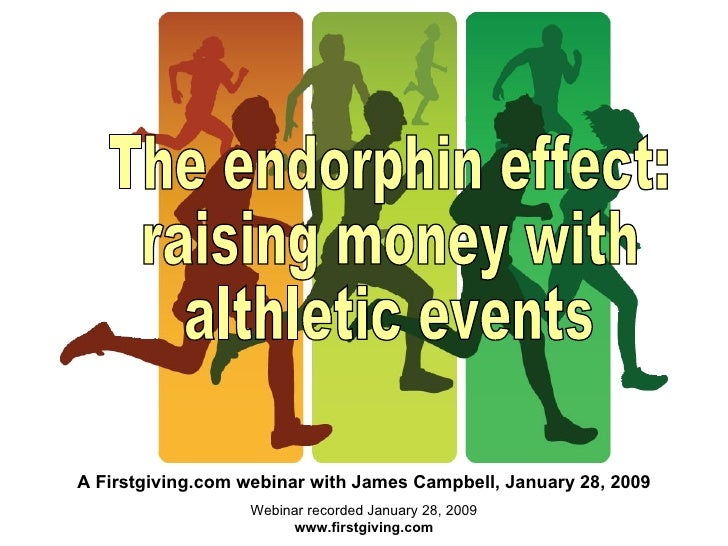 Webinar recorded January 28, 2009 www.firstgiving.com The endorphin effect: raising money with althletic events A Firstgiv...