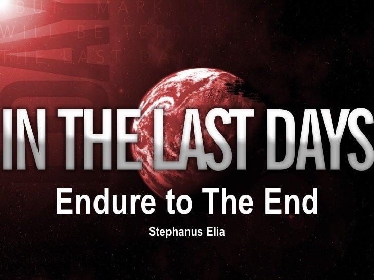 <ul><li>Endure to The End </li></ul><ul><li>Stephanus Elia </li></ul>