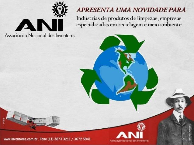 APRESENTA UMA NOVIDADE PARAIndústrias de produtos de limpezas, empresasespecializadas em reciclagem e meio ambiente.