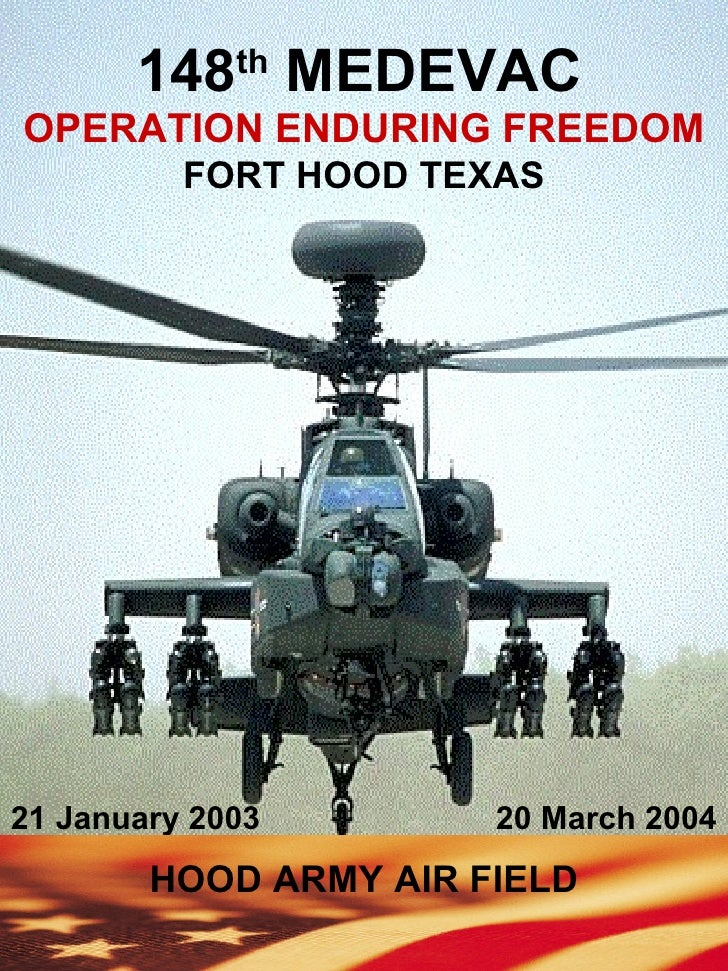 OPERATION ENDURING FREEDOM FORT HOOD TEXAS 148 th  MEDEVAC 21 January 2003  20 March 2004 HOOD ARMY AIR FIELD