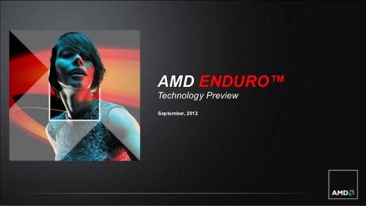 AMD ENDURO™Technology PreviewSeptember, 2012