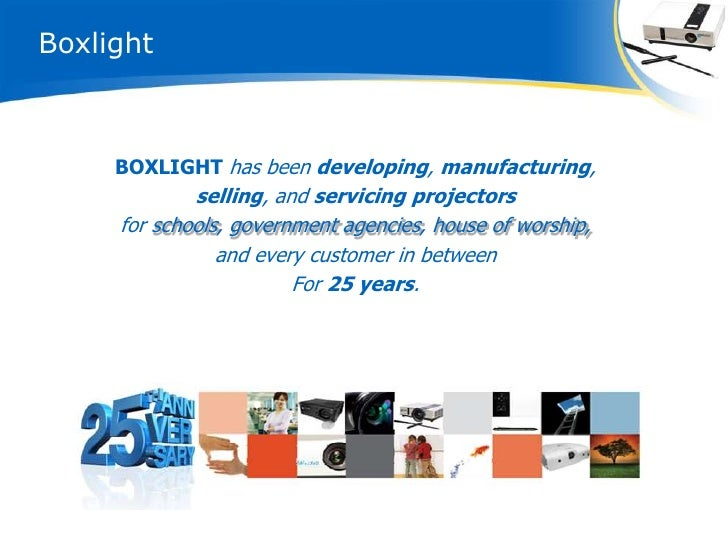 Boxlight     BOXLIGHT has been developing, manufacturing,             selling, and servicing projectors     for schools, g...