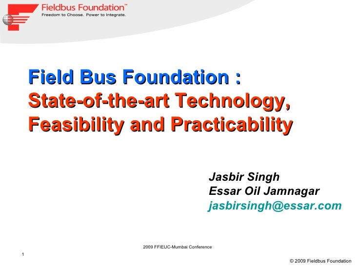 Field Bus Foundation :     State-of-the-art Technology,     Feasibility and Practicability                                ...