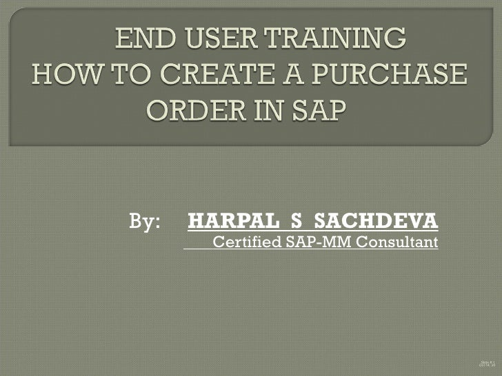 By:  HARPAL  S  SACHDEVA Certified SAP-MM Consultant Slide #  Oct 14, 2009