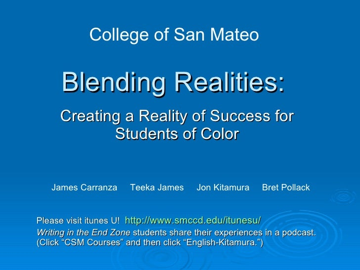 Blending Realities:  Creating a Reality of Success for Students of Color James Carranza  Teeka James  Jon Kitamura  Bret P...