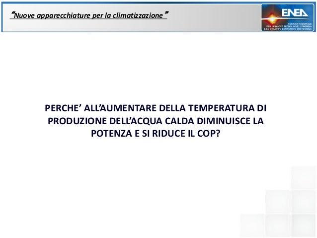 """""""Nuove apparecchiature per la climatizzazione""""          PERCHE' ALL'AUMENTARE DELLA TEMPERATURA DI          PRODUZIONE DEL..."""