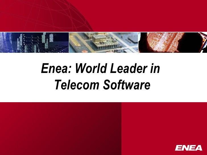 Enea: World Leader in  Telecom Software