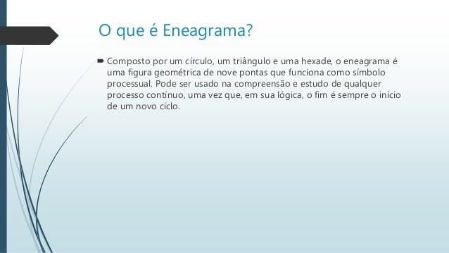 O que é Eneagrama?  Composto por um círculo, um triângulo e uma hexade, o eneagrama é uma figura geométrica de nove ponta...