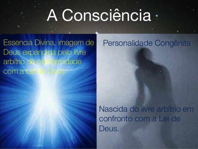 A Consciência Essencia Divina, imagem de Deus expandida pelo livre arbítrio de conformidade com a Lei de Deus Personalidad...