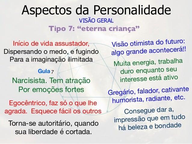 """7Gula Aspectos da Personalidade VISÃO GERAL Tipo 7: """"eterna criança"""" Início de vida assustador, Dispersando o medo, e fugi..."""