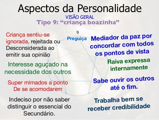 """9 Preguiça Aspectos da Personalidade VISÃO GERAL Tipo 9: """"criança boazinha"""" Criança sentiu-se ignorada, rejeitada ou Desco..."""