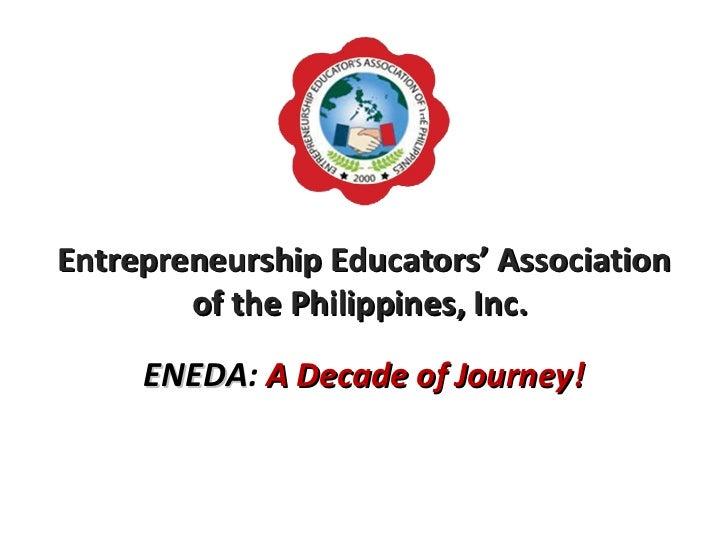 Entrepreneurship Educators' Association        of the Philippines, Inc.     ENEDA: A Decade of Journey!     ENEDA
