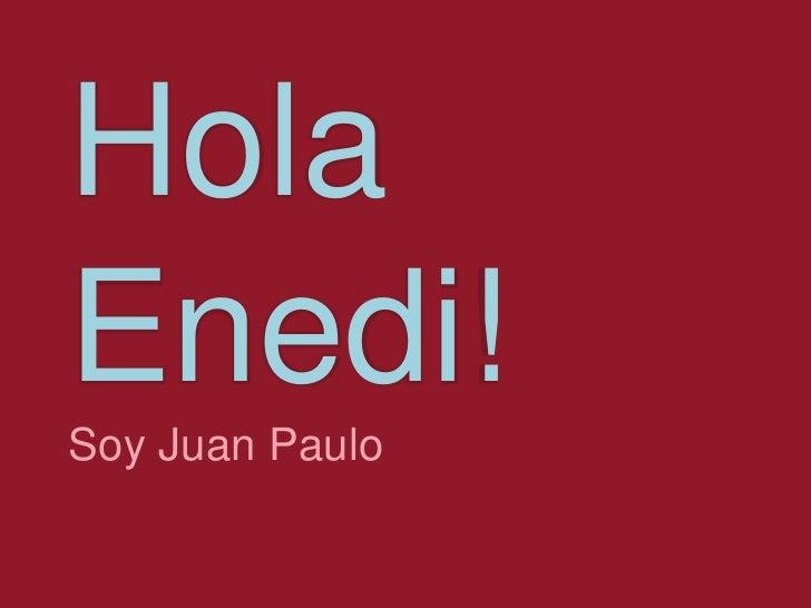 Hola Enedi!Soy Juan Paulo<br />