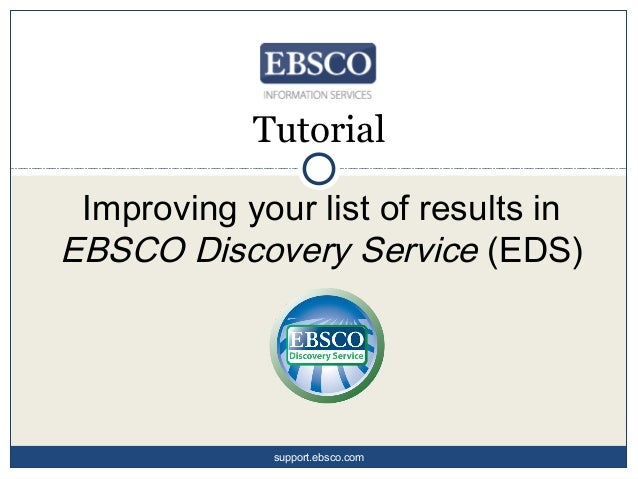 Tutorial Improving your list of results in EBSCO Discovery Service (EDS) support.ebsco.com