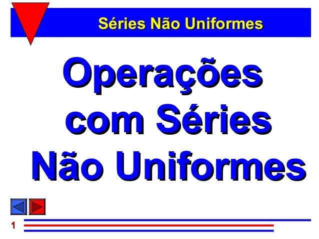 Séries Não Uniformes     Operações     com Séries    Não Uniformes1