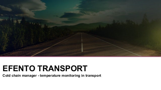 EFENTO TRANSPORT Cold chain manager - temperature monitoring in transport