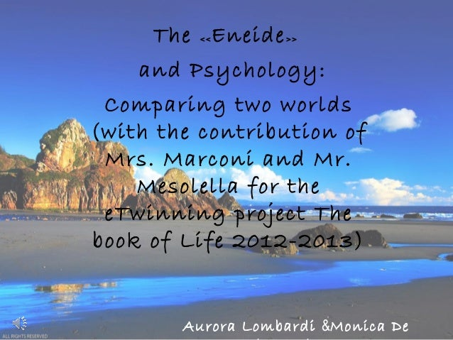 The <<Eneide>>and Psychology:Comparing two worlds(with the contribution ofMrs. Marconi and Mr.Mesolella for theeTwinning p...