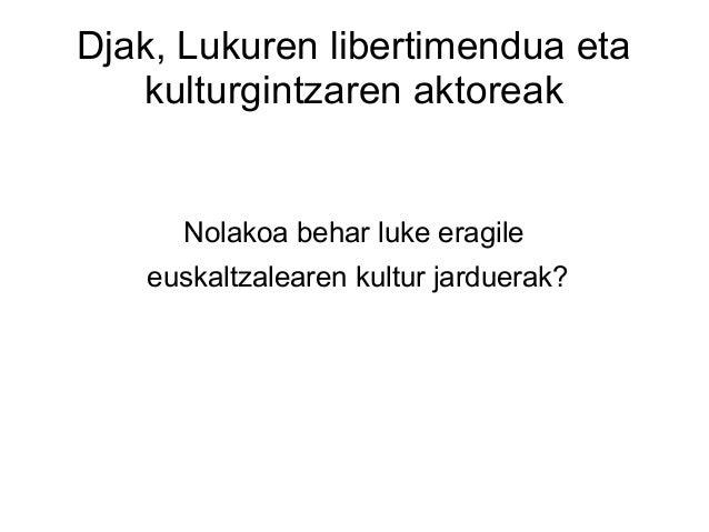 Djak, Lukuren libertimendua eta kulturgintzaren aktoreak Nolakoa behar luke eragile euskaltzalearen kultur jarduerak?