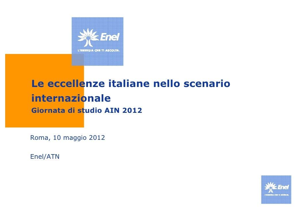 Le eccellenze italiane nello scenariointernazionaleGiornata di studio AIN 2012Roma, 10 maggio 2012Enel/ATN