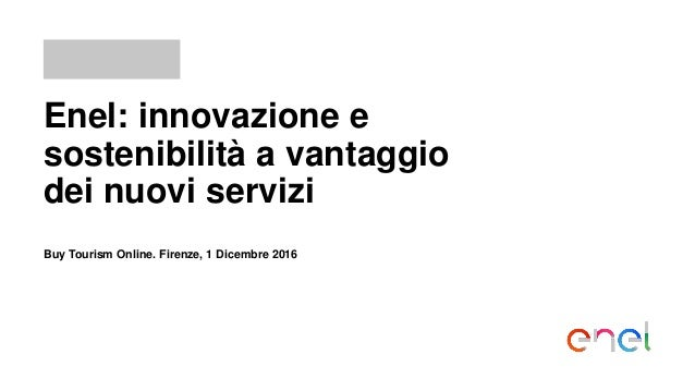 Enel: innovazione e sostenibilità a vantaggio dei nuovi servizi Buy Tourism Online. Firenze, 1 Dicembre 2016