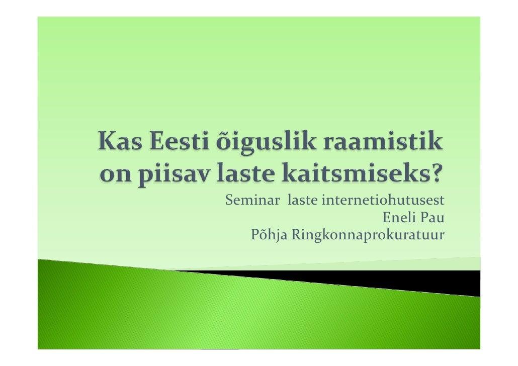 Seminarlasteinternetiohutusest                         EneliPau    PõhjaRingkonnaprokuratuur