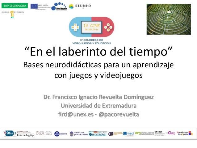 """""""En el laberinto del tiempo"""" Bases neurodidácticas para un aprendizaje con juegos y videojuegos Dr. Francisco Ignacio Revu..."""