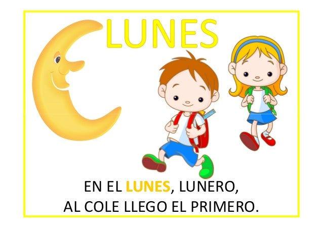 EN EL LUNES LUNERO, LUNES, AL COLE LLEGO EL PRIMERO.