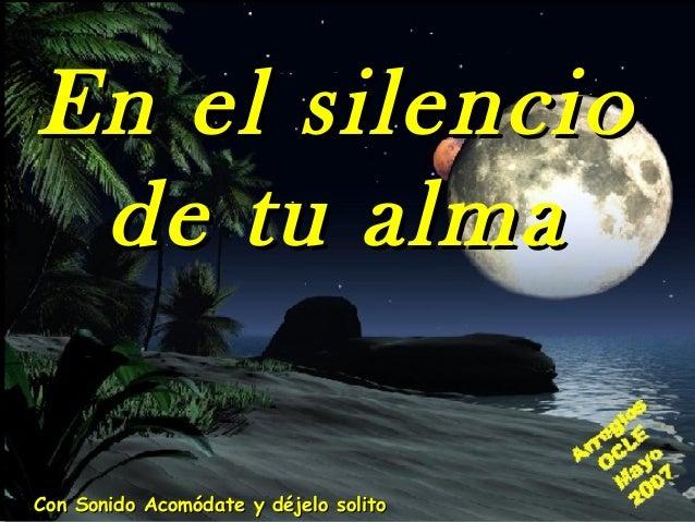 En el silencioEn el silenciode tu almade tu almaCon Sonido Acomódate y déjelo solitoCon Sonido Acomódate y déjelo solito
