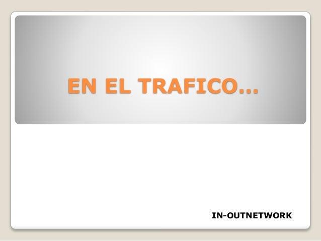 EN EL TRAFICO…  IN-OUTNETWORK