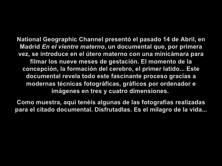 National Geographic Channel presentó el pasado 14 de Abril, en Madrid  En el vientre materno , un documental que, por prim...
