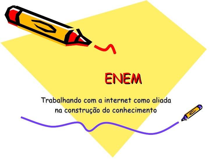 ENEM Trabalhando com a internet como aliada na construção do conhecimento