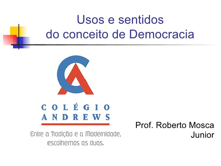 Usos e sentidos  do conceito de Democracia   <ul><li>Prof. Roberto Mosca Junior </li></ul>