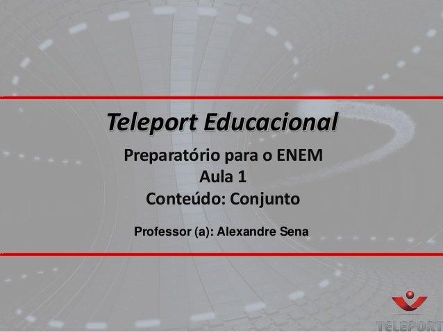 Teleport Educacional Preparatório para o ENEM Aula 1 Conteúdo: Conjunto Professor (a): Alexandre Sena