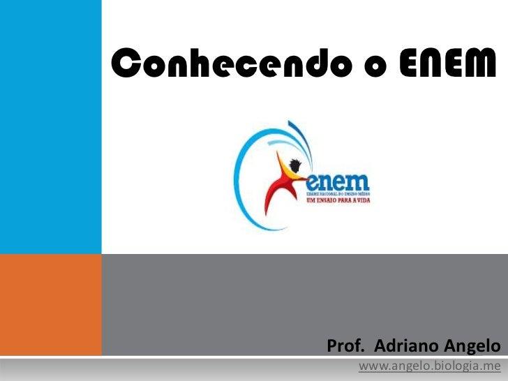 Conhecendo o ENEM         Prof. Adriano Angelo            www.angelo.biologia.me