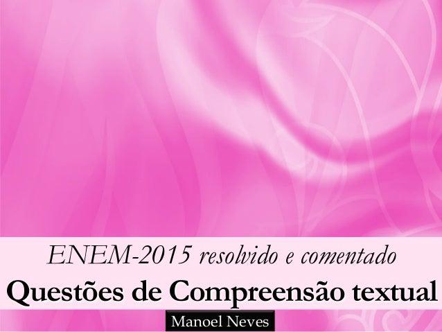 ENEM-2015 resolvido e comentado Questões de Compreensão textual Manoel Neves