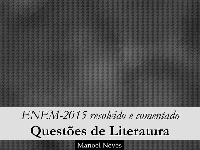 ENEM-2015 resolvido e comentado Questões de Literatura Manoel Neves