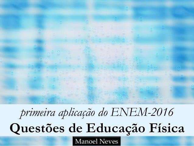 primeira aplicação do ENEM-2016 Questões de Educação Física Manoel Neves