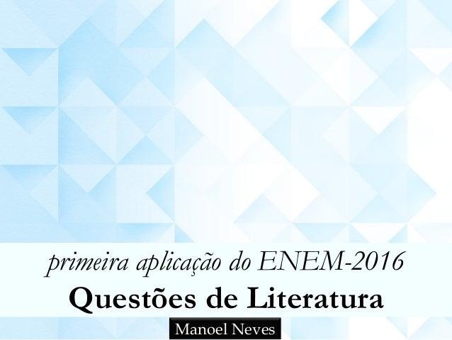 primeira aplicação do ENEM-2016 Questões de Literatura Manoel Neves