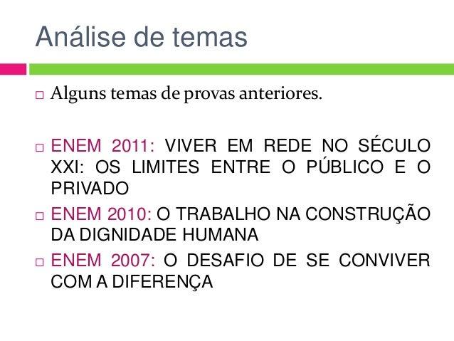 Análise de temas  Alguns temas de provas anteriores.  ENEM 2011: VIVER EM REDE NO SÉCULO XXI: OS LIMITES ENTRE O PÚBLICO...