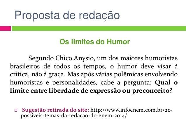 Proposta de redação  Sugestão retirada do site: http://www.infoenem.com.br/20- possiveis-temas-da-redacao-do-enem-2014/ O...