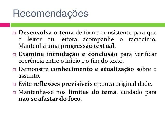Recomendações  Desenvolva o tema de forma consistente para que o leitor ou leitora acompanhe o raciocínio. Mantenha uma p...