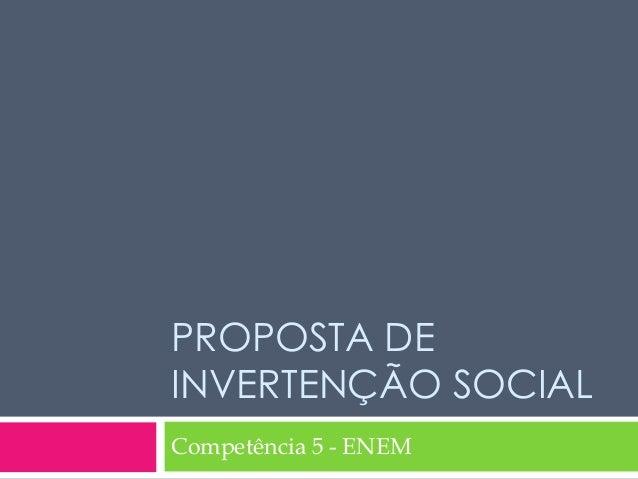 PROPOSTA DE  INVERTENÇÃO SOCIAL  Competência 5 - ENEM
