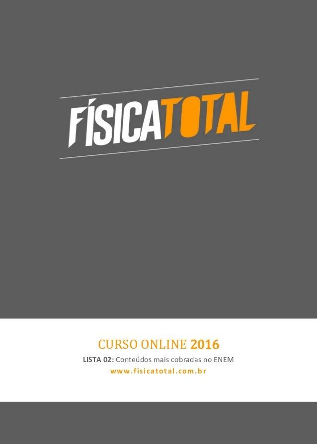 www.youtube.com/fisicatotal www.fisicatotal.com.br1 CURSO ONLINE 2016 LISTA 02: Conteúdos mais cobradas no ENEM www.fisica...