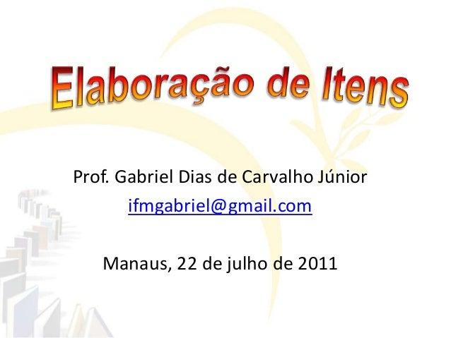 Prof. Gabriel Dias de Carvalho Júniorifmgabriel@gmail.comManaus, 22 de julho de 2011