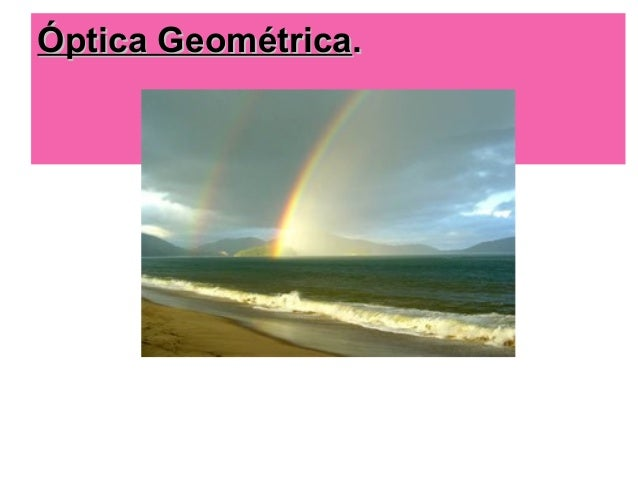 Óptica GeométricaÓptica Geométrica..