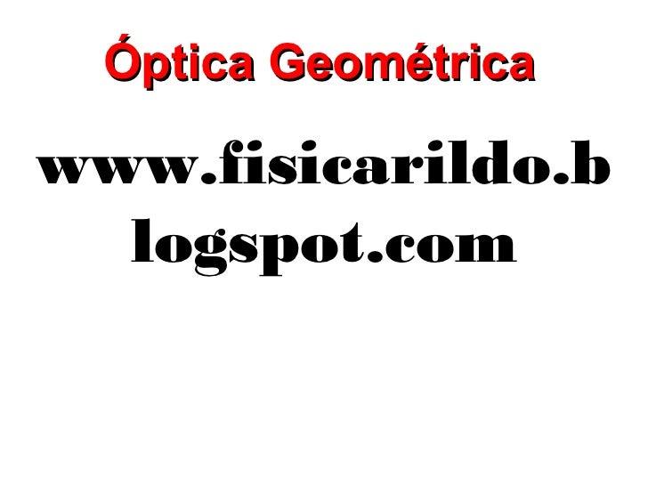 Óptica Geométricawww.fisicarildo.b  logspot.com