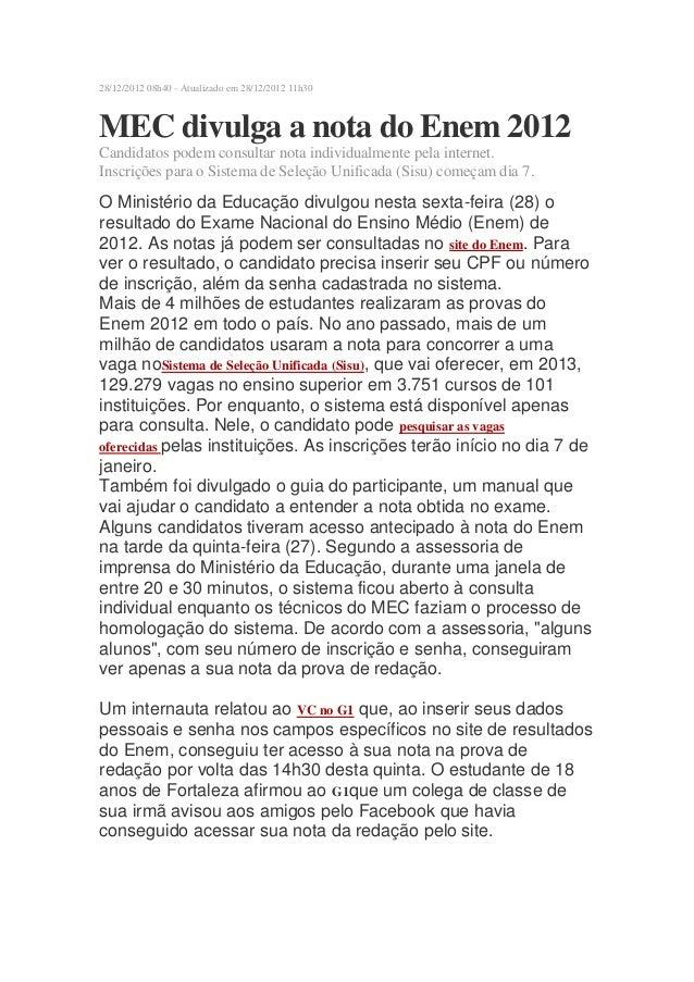 28/12/2012 08h40 - Atualizado em 28/12/2012 11h30MEC divulga a nota do Enem 2012Candidatos podem consultar nota individual...